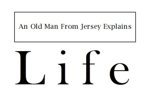"""An Old Man From Jersey Explains Life"""