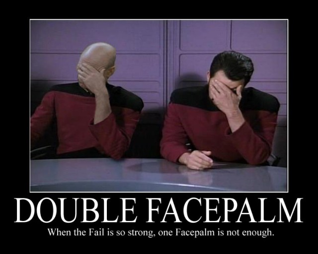 """Photo of Captain Picard and Riker holding their hands on their faces, with the caption, """"DOUBLE FACEPALM: When the fail is so strong, one facepalm is not enough."""""""