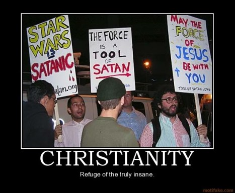 "Picture of Christians holding signs that say Star Wars is Satanic, with the caption, ""Christianity: Refuge of the truly insane."""