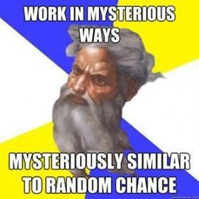 "Picture of God's face, with the caption, ""Works in mysterious ways... mysteriously similar to random chance."""