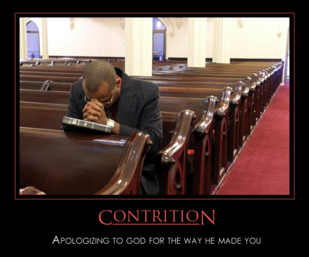 "Picture of a man praying in church, with the caption, ""Contrition: Apologizing to God for the way He made you."""
