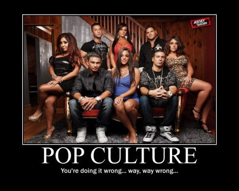 "Picture of the cast of ""Jersey Shore,"" with the caption, ""POP CULTURE: You're doing it wrong... way, way wrong..."""