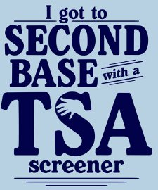 """I got to second base with a TSA screener"""