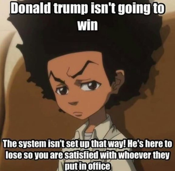 """Donald Trump isn't going to win. The system isn't set up that way! He's here to lose so you are satisfied with whoever they put in office."""