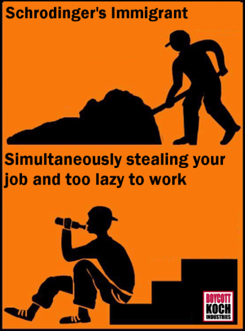 """Schrodinger's Immigrant: Simultaneously stealing your job and too lazy to work"""