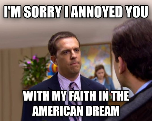 """""""I'm sorry I annoyed you with my faith in the American Dream."""""""