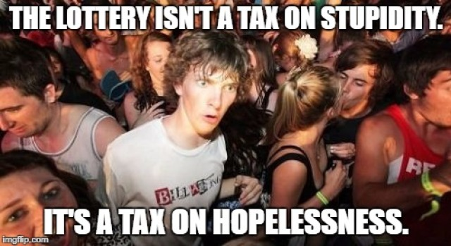 "Sudden Clarity Clarence meme with the caption, ""The lottery isn't a tax on stupidity. It's a tax on hopelessness."""