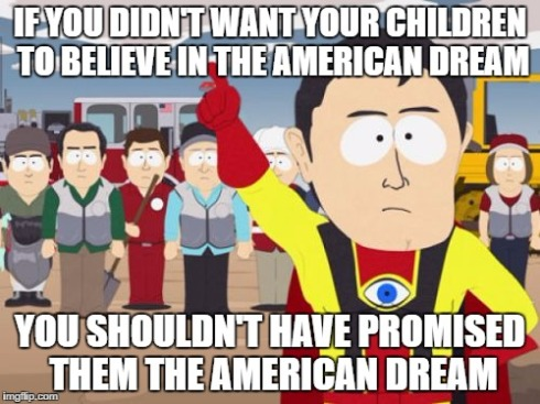 """If you didn't want your children to believe in the American Dream, you shouldn't have promised them the American Dream."""