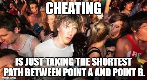 cheating is taking the shortest path between point a and point b