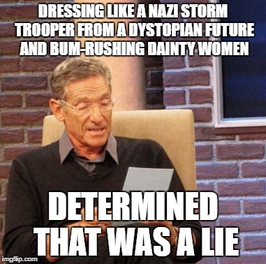 "Mauri Povich reading a piece of paper with the caption, ""Dressing like a Nazi Storm Trooper from a dystopian future and bum-rushing dainty women determined that was a lie,"""